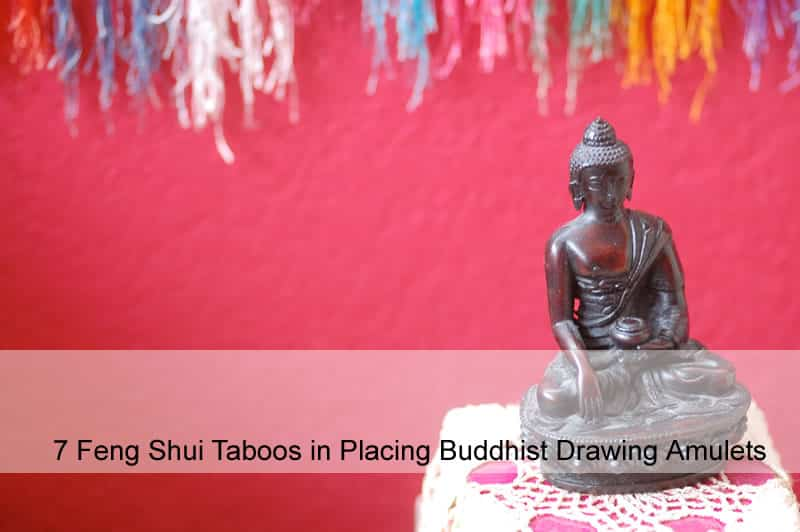 7 Feng Shui Taboos in Placing Buddhist Drawing Amulets